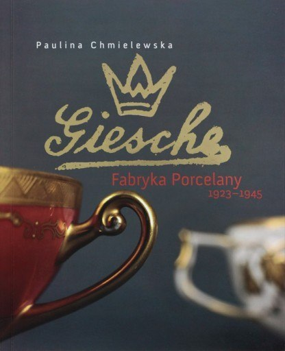 Giesche. Fabryka Porcelany 1923-1945
