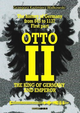 The History of Germany from 843 to 1137 First part. Years 834-1024 The King of Germany and emperor